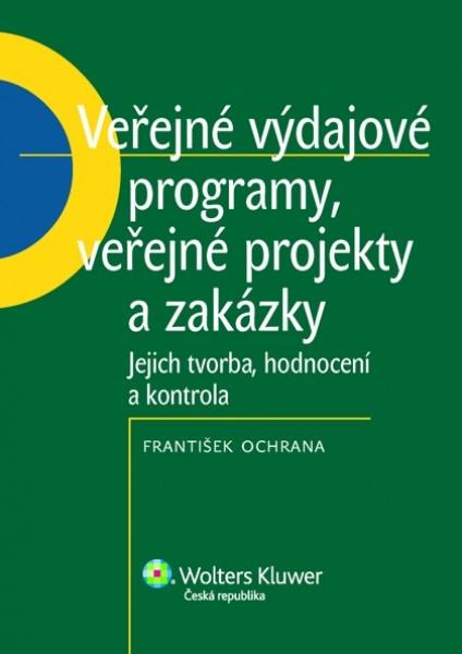 Veřejné výdajové programy, veřejné projekty a zakázky (jejich tvorba, hodnocení a kontrola)
