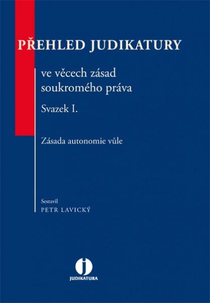 Přehled judikatury ve věcech zásad soukromého práva. Svazek I. Zásada autonomie vůle