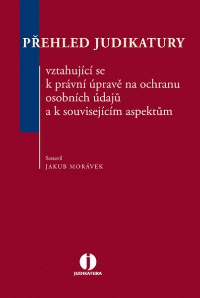 Přehled judikatury vztahující se k právní úpravě na ochranu osobních údajů a k souvisejícím aspektům