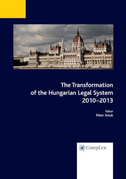 The Transformation of the Hungarian Legal System 2010-2013