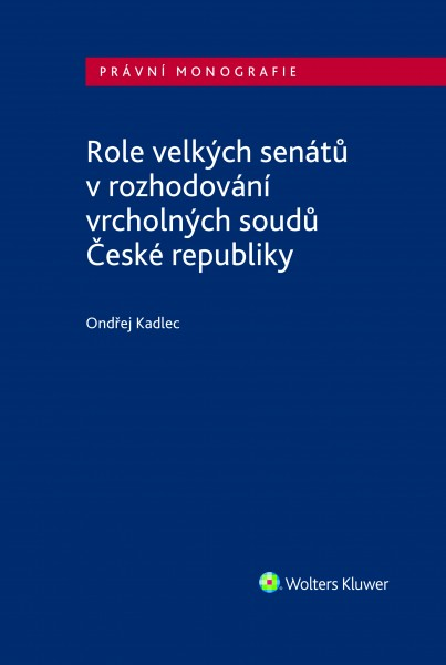 Role velkých senátů v rozhodování vrcholných soudů České republiky