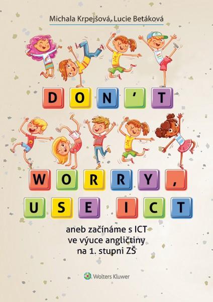 Don't worry, use ICT aneb začínáme s ICT ve výuce angličtiny na 1. stupni ZŠ