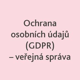 Ochrana osobních údajů GDPR veřejná správa